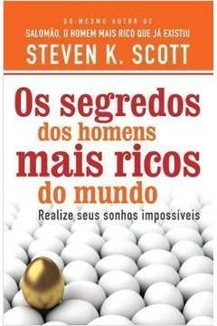Segredos dos Homens Mais Ricos do Mundo - Realize seus Sonhos Impossiveis, os