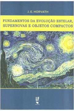 Fundamentos da Evolução Estrelar, Supernovas e Objetivos Compactos