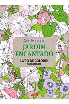 ARTETERAPIA - JARDIM ENCANTADO - LIVRO DE COLORIR ANTIESTRESSE