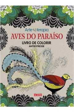 Aves do Paraíso: Livro de Colorir Antiestresse - Série Arteterapia