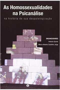 Homossexualidades na Psicanalise na Historia de Sua Despatologizacao