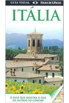 Guia Visual- Itália o Guia que Mostra o que os Outros Só Contam