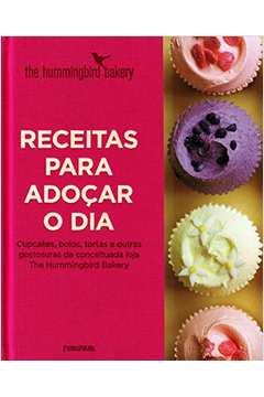 Receitas para Adocar o Dia Cupcales Bolos Tortas e Outras Gostosuras da Conceituada Loja Te Hummingbird Bakery
