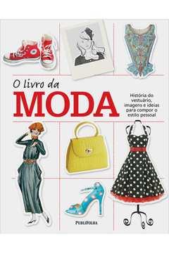 Livro da Moda o Historia do Vestuario Imagens e Ideias para Compor o Estilo Pessoal