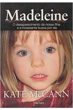 Madeleine O Desaparecimento De Nossa Filha E A Incessante Busca Por Ela