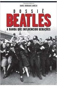 Dossiê Beatles a Banda Que Influenciou Gerações