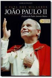 João Paulo II - o Papa dos Milagres