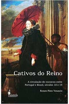 Cativos do Reino  Circulaçao de Escravos Entre Portugal e Brasil