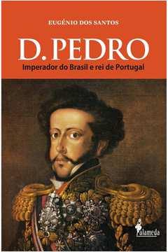 D. Pedro: Imperador do Brasil e Rei de Portugal