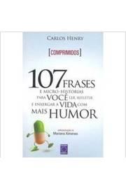 Comprimidos - 107 Frases E Micro-Historias Para Voce Ler, Refletir E Enxergar A Vida Com Mais Humor