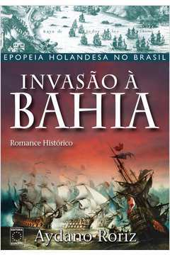Invasão À Bahia - Epopeia Holandesa no Brasil
