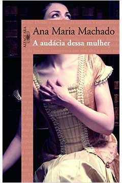 A Audácia Dessa Mulher 3ª Edição Coleção Alfaguara