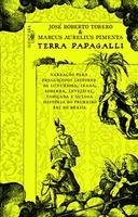 Terra Papagalli. a Luxuriosa História do Primeiro Rei do Brasil