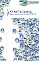 O Self Essencial - Cinco Contos e uma Novela de Will Self