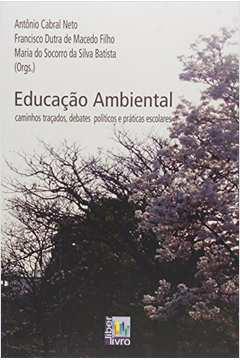 Educacão Ambiental: Caminhos Tracados, Debates Políticos e Práticas Escolares