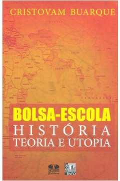 Bolsa-escola - História Teoria e Utopia