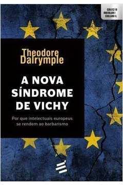 Nova Sindrome de Vichy a por Que os Intelectuais Europeus Se Renderam ao Barbarismo