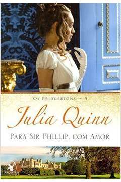 Para Sir. Phillip, com Amor - os Bridgertons 5