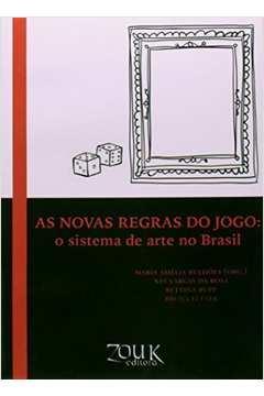 Novas Regras do Jogo, As: O Sistema da Arte no Brasil