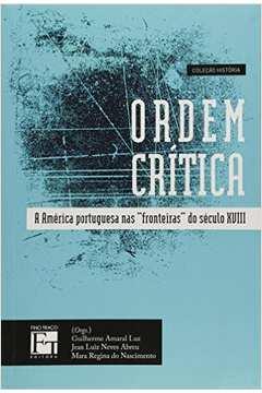 Ordem Crítica: A América Portugues nas Fronteiras do Século X V I I I