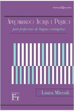 Aproximando Teoria e Prática: Para Professores de Língua Estrangeira