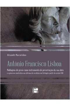Antonio Francisco Lisboa Moldagens de Gesso Como Instrumento de Preservacao da Sua Obra