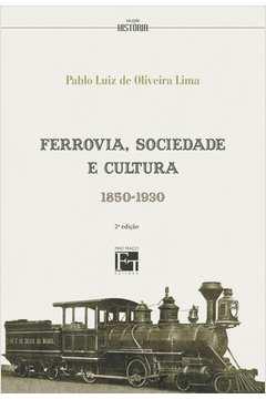 Ferrovia, Sociedade e Cultura 1850-1930