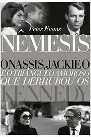 Nêmesis - Onassis, Jackie o e o Triângulo Amoroso Que Derrubou Os