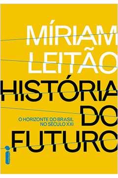 História do Futuro. o Horizonte do Brasil no Século Xx1