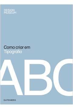 Como Criar Em Tipografia - 1o Ed. 2012
