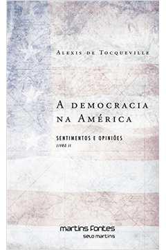 DEMOCRACIA NA AMERICA, A - LIVRO II - SENTIMENTOS E OPIN
