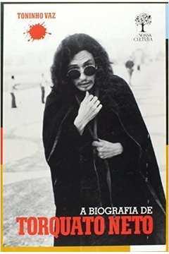 A Biografia de Torquato Neto