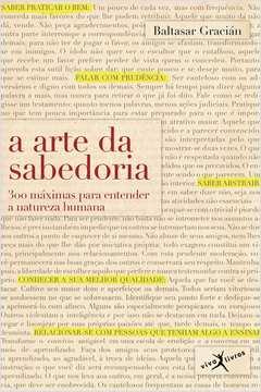 A Arte da Sabedoria - 300 Máximas para Entender a Natureza Humana - Edição de Bolso