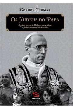 Os Judeus do Papa: o Plano Secreto do Vaticano para Salvar os Judeus..