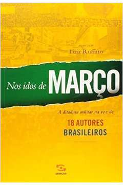 Nos Idos de Março- a Ditadura Militar na Voz de 18 Autores Brasileiros