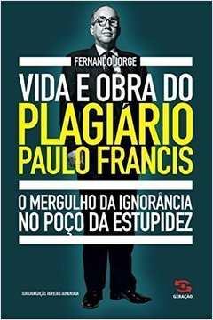 Vida e Obra do Plagiário Paulo Francis