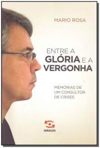 Entre a Gloria e a Vergonha Memorias de um Consultor de Crises
