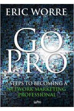 Go Pro: 7 Passos Para Se Tornar Um Profissional do Marketing de Rede