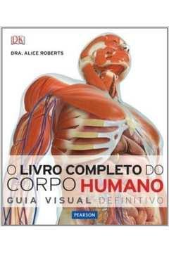 O Livro Completo do Corpo Humano - Guia Visual Definitivo
