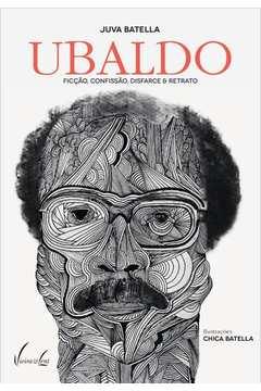 Ubaldo: Ficção, Confissão, Disfarce & Retrato