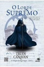 O Lorde Supremo - Trilogia do Mago Negro Livro 3