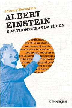 Albert Einstein e as Fronteiras da Física