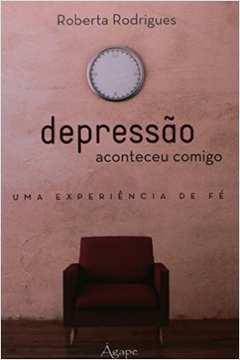 Depressão Aconteceu Comigo - uma Experiência de Fé