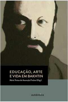 Educação Arte e Vida Em Bakhtin