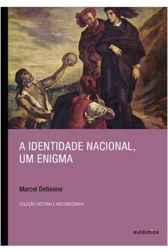 A Identidade Nacional, um Enigma - Col. História & Historiografia