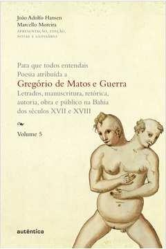 Para Que Todos Entendais Poesia Atribuida a Gregorio de Matos e Gue