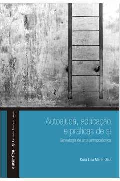 Auto-ajuda, Educacão e Práticas de Si: Genealogia de uma Antropotécnica - Colecão Estudos Foucaultianos