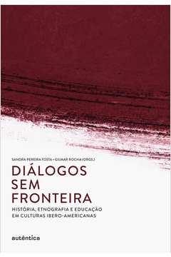 Dialogos sem Fronteira Historia Etnografia e Educacao Em Culturas I