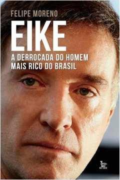 Eike a Derrocada do Homem Mais Rico do Brasil
