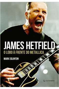 James Hetfield: o lobo à frente do Metallica